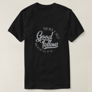 He's a jolly good fellow -t-shirt T-Shirt