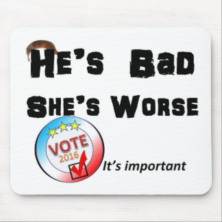 He's bad She is worse Vote 2016 Mouse Pad