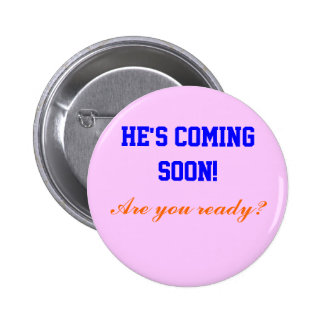 He's coming soon!, pinback button