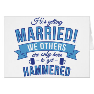 Hes getting married - we others get hammered greeting cards