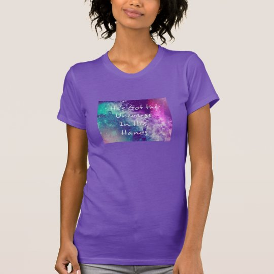 He's Got the Univers in His Hands T-Shirt