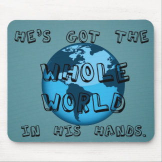 He's got the whole world in His hands. Mouse Pad