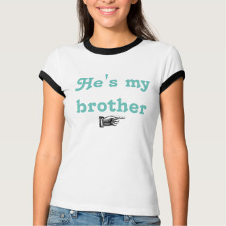 He's my brother T-shirt