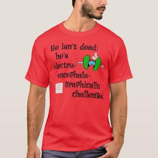 He's Not Dead T-Shirt