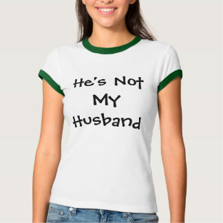He's Not My Husband T-Shirt