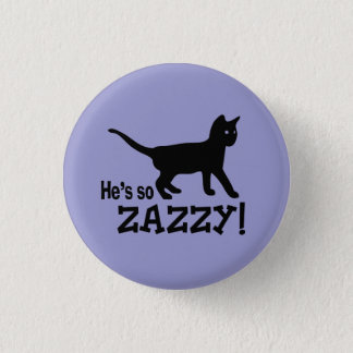 He's so Zazzy - Cat Lover Button