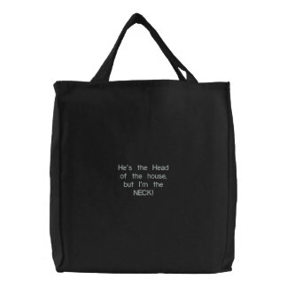He's the Head of the house, but I'm the NECK! Embroidered Tote Bag