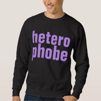 heterophobe sweatshirt