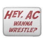 Hey AC Want to Wrestle!? MacBook Pro Sleeve