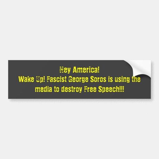 Hey America!, Wake Up! Fascist George Soros is ... Bumper Stickers