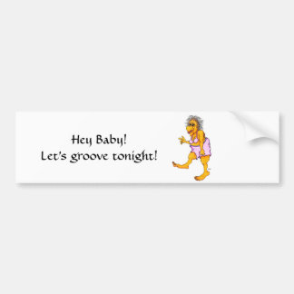 Hey baby! Let's groove tonight! Bumper Sticker
