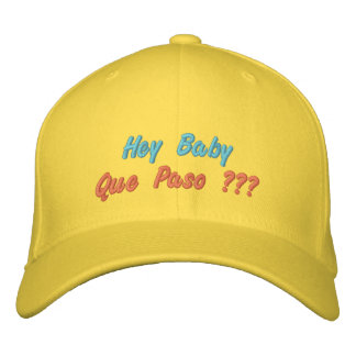 Hey Baby Que Paso ??? Embroidered Baseball Cap