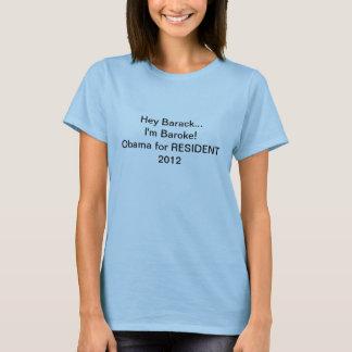 Hey Barack I'm Baroke t-shirt. Obama for Resident T-Shirt