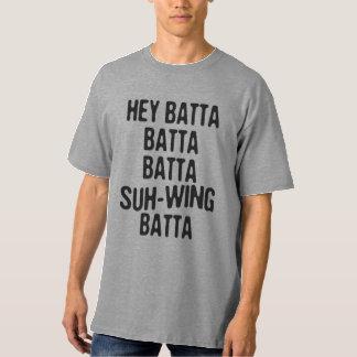 Hey Batta Batta -814 T-Shirt