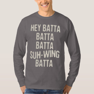 Hey Batta Batta -814 T-Shirt