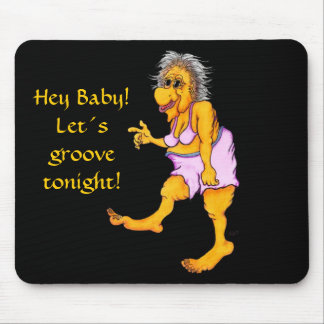 Hey bebé Let´s groove tonight Mouse Pad