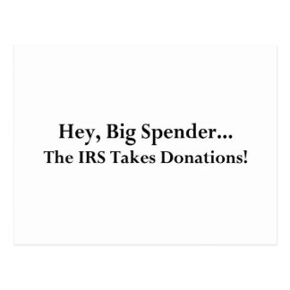 Hey Big Spender The IRS Takes Donations Postcard