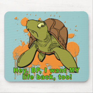 Hey BP I Want My Life Back Too Turtle Tshirt Mouse Pad