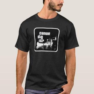 Hey Canoe Dig It? T-Shirt