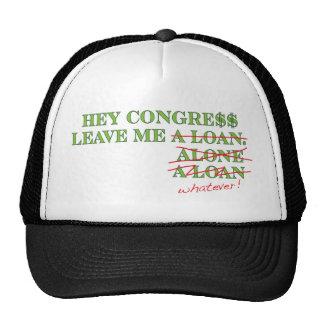 Hey Congress Leave Me A Loan, Alone...Whatever Trucker Hat