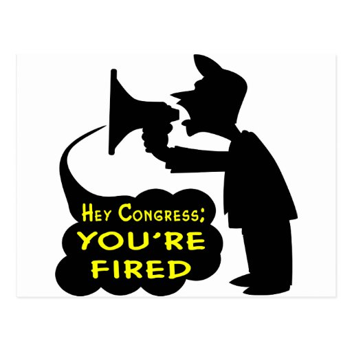 Hey Congress; You're Fired Postcards