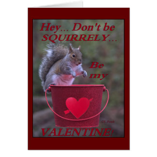 """""""Hey... Don't be Squirrely... Be My Valentine!"""" Card"""