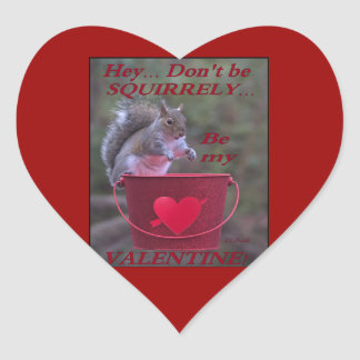 """""""Hey... Don't be Squirrely... Be My Valentine!"""" Heart Sticker"""