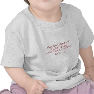 Hey don t blame me I m just a baby can t he Tee Shirt
