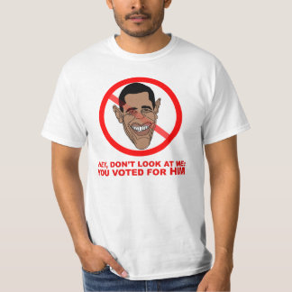 Hey, don't look at me: you voted for HIM T-Shirt