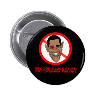 Hey, don't look at me: you voted for The One Pinback Buttons