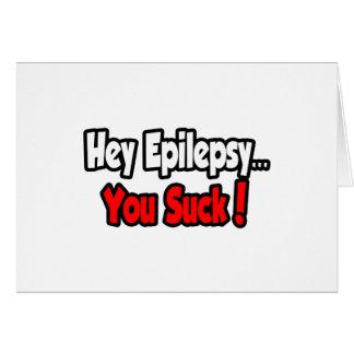 Hey Epilepsy...You Suck! Greeting Card