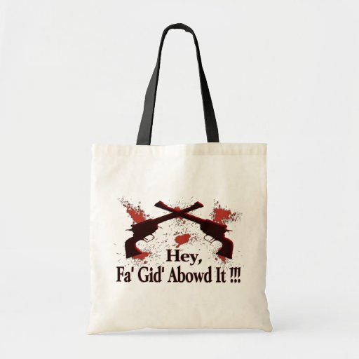 Hey, Fa' Gid' Abowd It !!! Budget Tote Bag