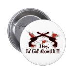 Hey, Fa' Gid' Abowd It !!! Button