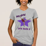 Hey Girls! Let's kick it! T Shirt