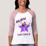 Hey Girls! Let's kick it! T Shirts