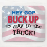 Hey GOP Buck Up or Stay in the Truck Mouse Pads