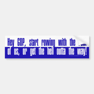 Hey GOP! Start rowing with the rest of us or . . . Car Bumper Sticker