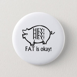 Hey Hey Hey Fat Is Okay Button