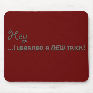 Hey ...I Learned a New Trick! Mouse Pad