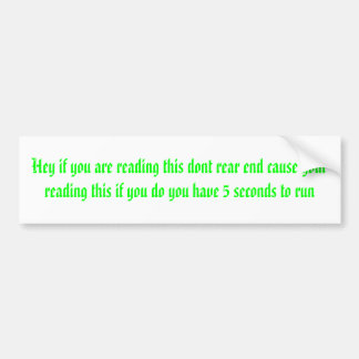 Hey if you are reading this dont rear end cause... car bumper sticker