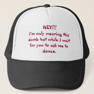HEY!!!I'm only wearing this dumb hat while I wa...