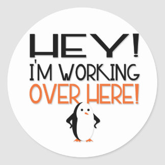 Hey! I'm Working Over Here! Round Stickers