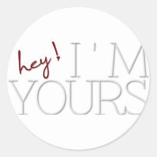 hey ! I'm Yours. valentine's day Classic Round Sticker