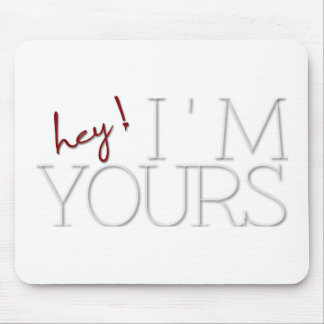 hey ! I'm Yours. valentine's day Mouse Pad