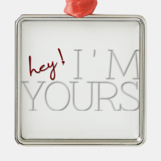 hey ! I'm Yours. valentine's day Square Metal Christmas Ornament