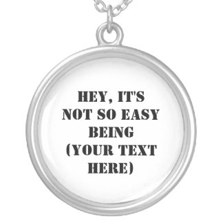 Hey, It's Not So Easy Being Round Pendant Necklace