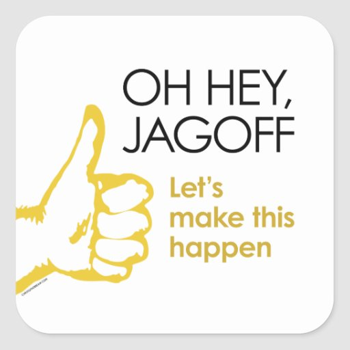 Hey Jagoff. Let's Make This Happen stickers
