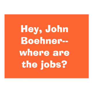 Hey, John Boehner--where are the jobs? Postcard