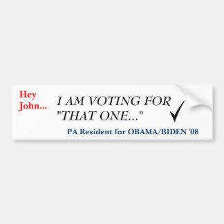 Hey John..., I AM VOTIN... - Custo... - Customized Bumper Sticker