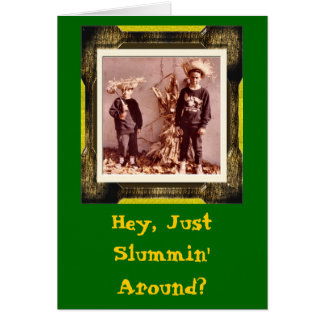 Hey, Just Slummin' Around? Card